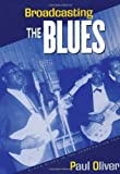 Broadcasting the Blues, Paul Oliver, 0415971764