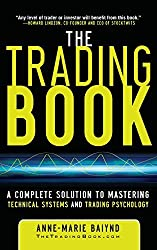 The Trading Book: A Complete Solution to Mastering Technical Systems and Trading Psychology by Anne-Marie Baiynd (2011-07-14)
