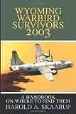 Wyoming Warbird Survivors 2003, Harold A. Skaarup, 0595261876