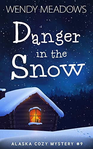 Danger in the Snow (Alaska Cozy Mystery Book 9) by [Meadows, Wendy]