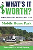 What's It Worth? Making, Managing, and Measuring Value : Mobile Home Park, Moffit, Timothy and Gigowski, Michelle, 0985738502