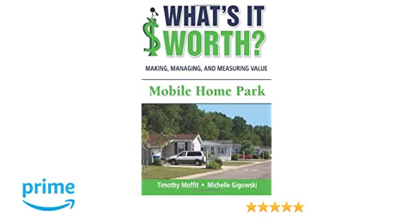 Making Managing And Measuring Value Mobile Home Park Timothy Moffit Michelle Gigowski 9780985738501 Amazon Books