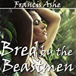 Bred by the Beastmen: Reluctant Breeding Gangbang Erotica | Francis Ashe