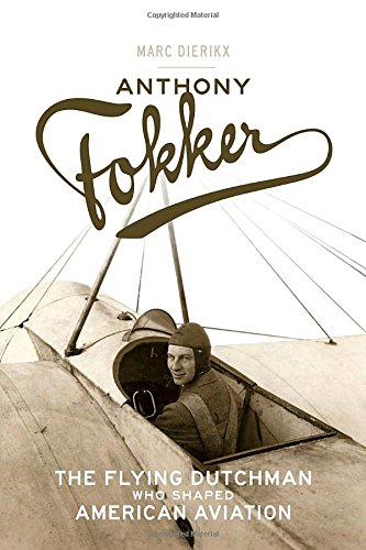 Anthony Fokker: The Flying Dutchman Who Shaped American Aviation cover