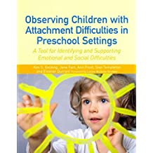 Observing Children with Attachment Difficulties in Preschool Settings: A Tool for Identifying and Supporting Emotional and Social Difficulties by Kim S. Golding (2012-12-15)