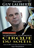 Guy Laliberté: The Fabulous Story of the Creator of Cirque du Soleil
