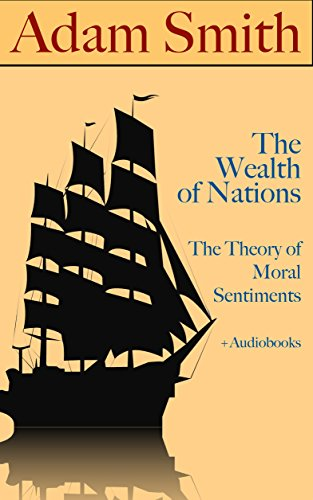 Adam Smith: The Wealth of Nations & The Theory of Moral Sentiments (+ Audiobooks) (English Edition)