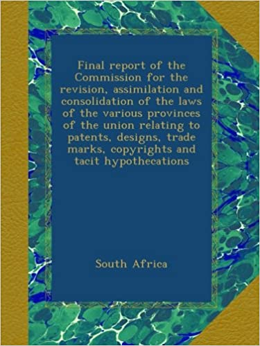 Download online Final report of the Commission for the revision, assimilation and consolidation of the laws of the various provinces of the union relating to patents, ... marks, copyrights and tacit hypothecations PDF, azw (Kindle)