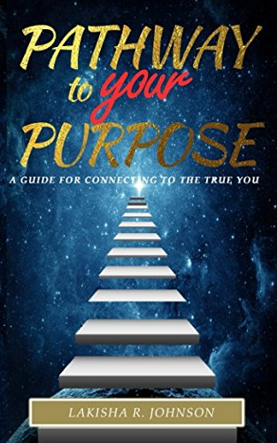 Books : Pathway to Your Purpose: A Guide for Reconnecting to the True You