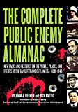 img - for The Complete Public Enemy Almanac: New Facts and Features on the People, Places, and Events of the Gangsters and Outlaw Era, 1920-1940 book / textbook / text book