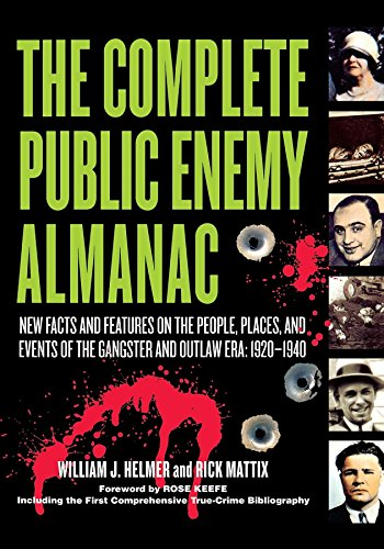The Complete Public Enemy Almanac: New Facts and Features on the People, Places, and Events of the Gangsters and Outlaw Era, 1920-1940 -