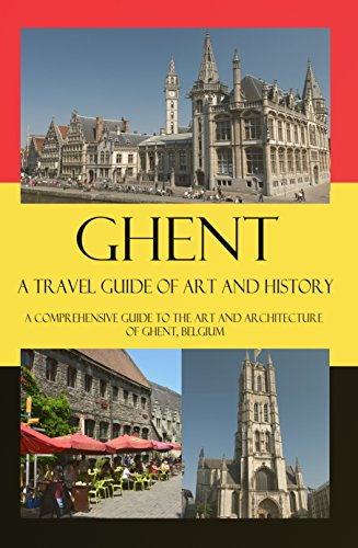 Ghent Map (Ghent - A Travel Guide of Art and History: A comprehensive guide to the art and architecture of Ghent, Belgium (Cities of Belgium Book 5))