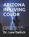 ARIZONA IN LIVING COLOR: A Pictorial Portfolio for the Grand Canyon State