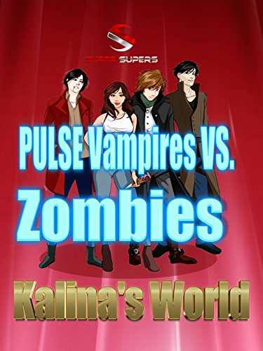 Super Supers: Pulse Vampires vs. Zombies - Kalina's World (Pulse Vampire Series)