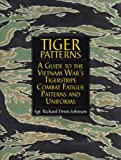 Tiger Patterns: A Guide to the Vietnam War's Tigerstripe Combat Fatigue Patterns and Uniforms (Schiffer Military/Aviation History)