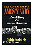 The Adventures of Amos 'n' Andy : A Social History of an American Phenomenon, Ely, Melvin P., 0029095026