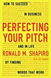 Perfecting Your Pitch, Ronald M. Shapiro and Jeff Barker, 1594632014