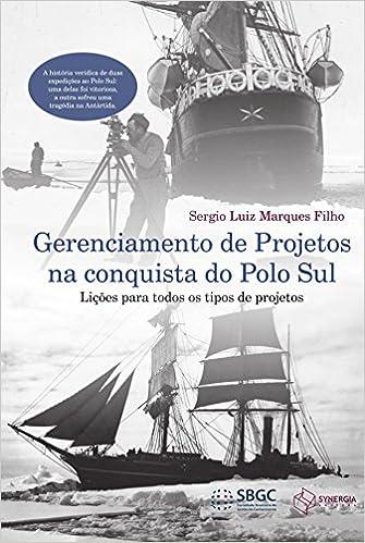 Gerenciamento de Projetos na Conquista do Polo Sul. Lições Para ...