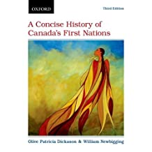A Concise History of Canada's First Nations: Written by Olive Patricia Dickason, 2015 Edition, (3rd Edition) Publisher: Oxford University Press [Paperback]