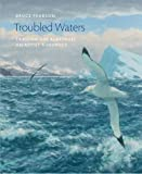 Front cover for the book Troubled Waters: Trailing the Albatross: An Artist's Journey (Wildlife Art Series) by Bruce Pearson