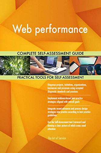 Web performance All-Inclusive Self-Assessment - More than 690 Success Criteria, Instant Visual Insights, Comprehensive Spreadsheet Dashboard, Auto-Prioritized for Quick Results