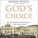 God's Choice: Pope Benedict XVI and the Future of the Catholic Church | George Weigel