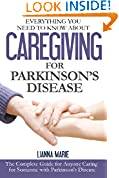 Everything You Need to Know About Caregiving for Parkinson's Disease (Everything You Need to Know About Parkinson's Disease) (Volume 2)