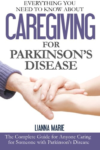 Everything You Need to Know About Caregiving for Parkinson's Disease (Everything You Need to Know About Parkinson's Disease) (Volume 2) [Lianna Marie] (Tapa Blanda)