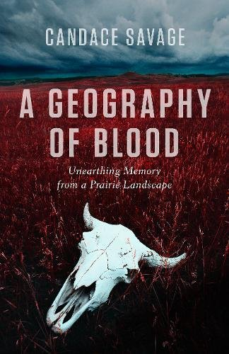 A Geography of Blood: Unearthing Memory from a Prairie Landscape pdf epub