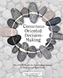 Consensus-Oriented Decision-Making, Tim Hartnett, 0865716897