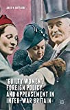 "Julie Gottlieb, ""'Guilty Women': Foreign Policy and Appeasement in Inter-War Britain"" (Palgrave Macmilan, 2015)"