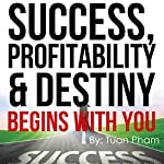 Success, Profitability & Destiny Begins with You | Tuan Pham