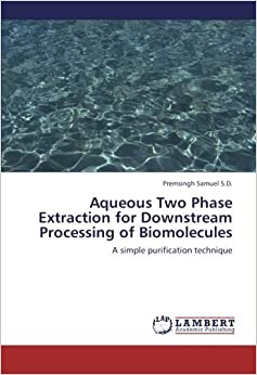 Book Aqueous Two Phase Extraction for Downstream Processing of Biomolecules: A simple purification technique by Premsingh Samuel S.D. (2013-01-30)