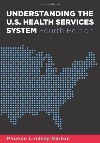 Understanding the U.S. Health Services System, Fourth Edition (AUPHA/HAP Book)