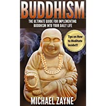 Buddhism for beginners: The Ultimate Guide For Implementing Buddhism Into Your Daily Life. (Buddhism for Beginners, Zen, Meditation, Anxiety, Mindfulness, Buddhism, Chakras) (Inner Peace Book 2)
