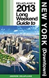 Delaplaine's 2013 Long Weekend Guide to New York (Downtown), Andrew Delaplaine, 1482663058