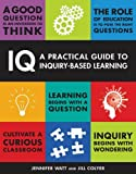 IQ: A Practical Guide to Inquiry-Based Learning