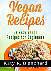 Vegan Recipes: 57 Easy Vegan Recipes for Beginners (English Edition)
