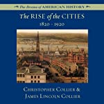 The Rise of the Cities, 1820-1920 | Christopher Collier,James Lincoln Collier