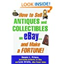How to Sell Antiques and Collectibles on eBay... And Make a Fortune! (Business Books)