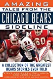 Amazing Tales from the Chicago Bears Sideline: A Collection of the Greatest Bears Stories Ever Told (Tales from the Team)