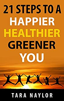 21 Steps to a Happier, Healthier, Greener You by [Naylor, Tara]