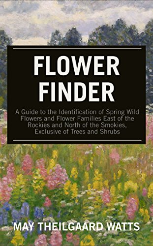 Flower Finder: A Guide to the Identification of Spring Wild Flowers and Flower Families East of the Rockies and North of the Smokies, Exclusive of Trees and Shrubs (Nature Study (Exclusive Flower)