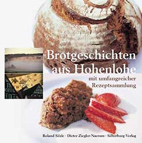 Brotgeschichten aus Hohenlohe: Mit umfangreicher Rezeptsammlung