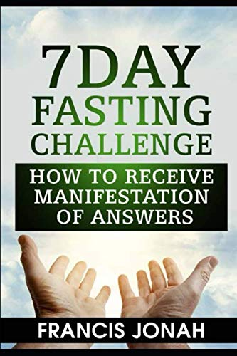 7 Day Fasting Challenge: How to Receive Manifestation of Answers (Fasting Challenges) (Power Of A Praying Woman Bible Verses)