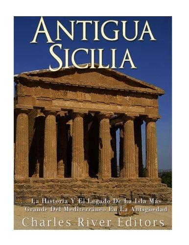 Antigua Sicilia: La Historia Y El Legado De La Isla Mas Grande Del Mediterraneo En La Antiguedad (Spanish Edition) [Charles River Editors] (Tapa Blanda)