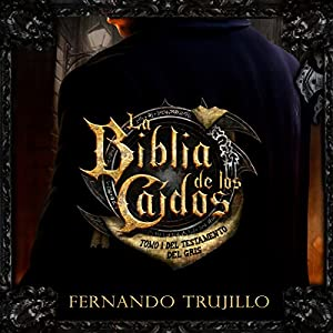 La Biblia de los Caídos: Tomo 1 del Testamento del Gris [The Bible of the Fallen: Part 1 of the Testament of the Grey] Audiobook