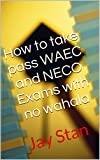 How to take pass WAEC and NECO Exams with no wahala: Jay Stan