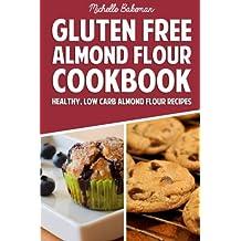 Gluten Free Almond Flour Cookbook: Healthy, Low Carb Almond Flour Recipes