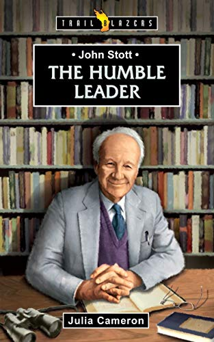 John Stott: The Humble Leader (Trail Blazers)